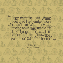 12153-i-run-because-i-can-when-i-get-tired-i-remember-those-who-cant_247x200_width